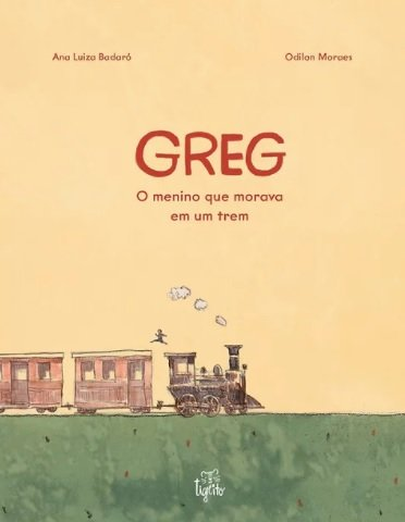 Leitura em familia: greg, o menino que morava em um trem. Odilon Moraes. Ana Luiza Badaró