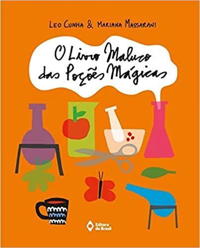 Leitura em família: o livro maluco das poçoes magicas. Leo Cunha. Mariana Massarani