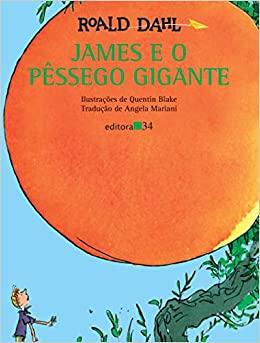 Livros para crianças de 11 anos: Capa do livro: james e o pêssego gigante do escritor Roald Dahl