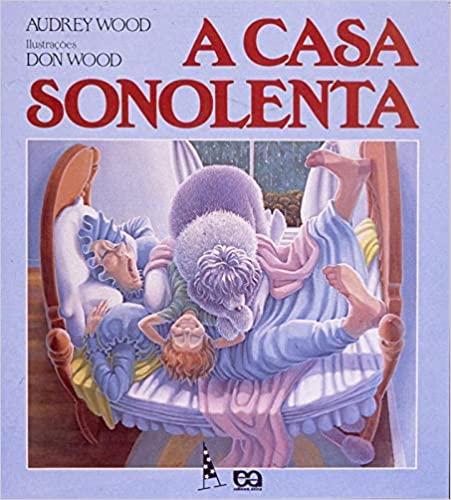 Histórias para contar para as crianças. Capa do livro A casa sonolenta dos autores Audrey Wood e Don Wood da editora Ática