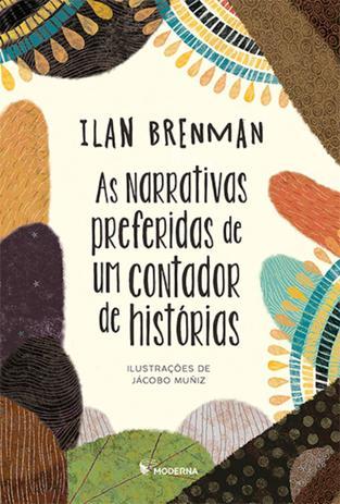 Histórias para contar para as crianças. Capa do livro as narrativas preferidas de um contador de histórias de Ilan Brenman da editora Moderna