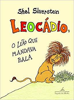 Livros para crianças de 11 anos. Capa do livro Leocádio, o leão que mandava bala do Shel Silverstein, editora Companhia das Letras